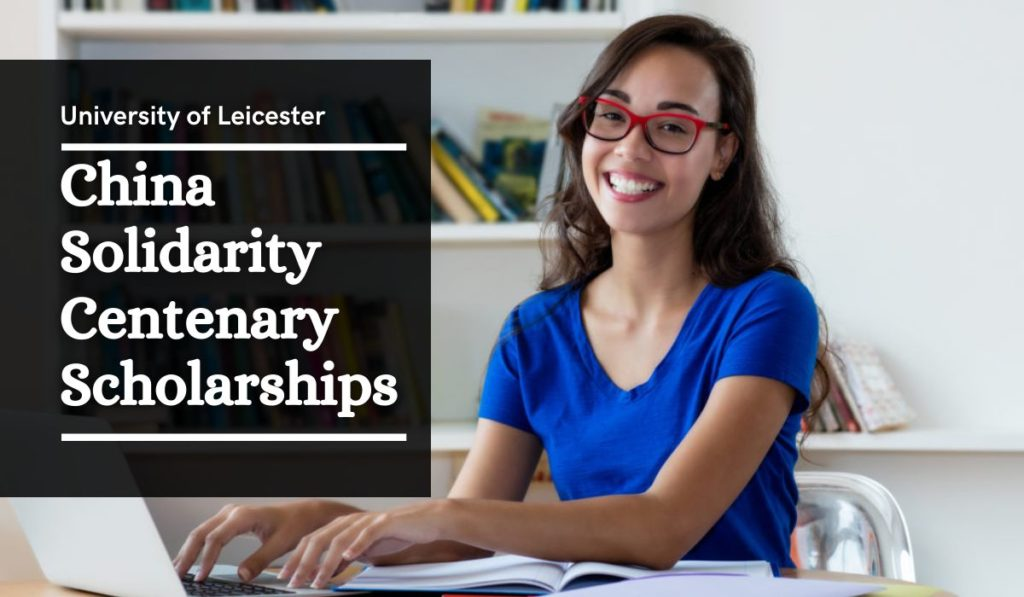 China Solidarity Centenary Scholarships at University of Leicester, UK