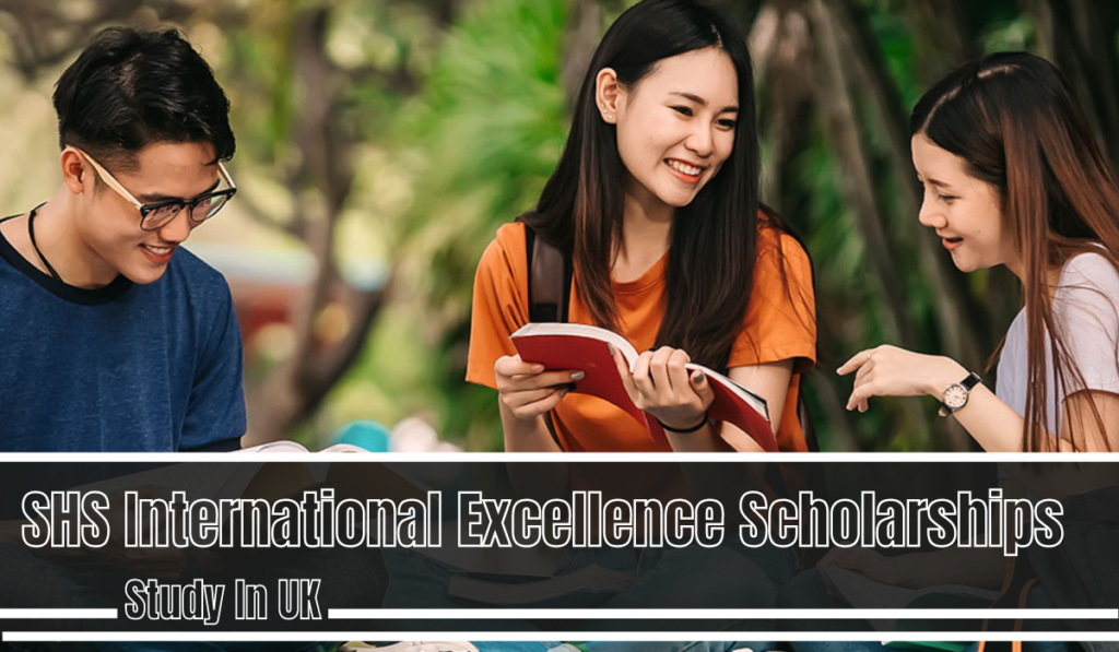 SHS International Excellence Scholarships in UK
